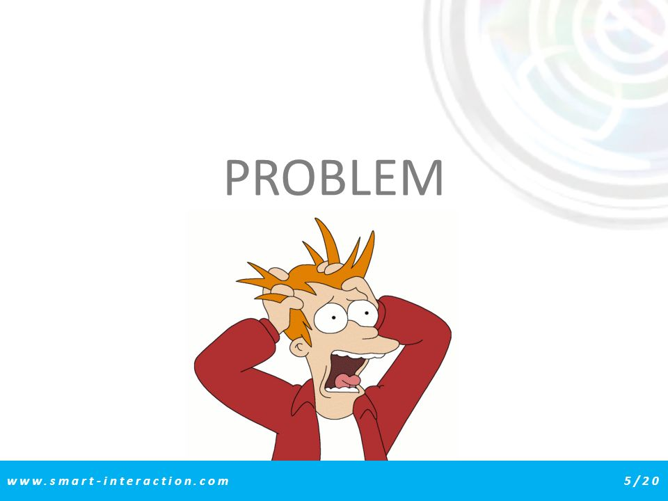 PROBLEM www.smart-interaction.com5/20