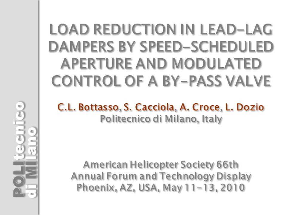 POLI di MI tecnicolanotecnicolano LOAD REDUCTION IN LEAD-LAG DAMPERS BY SPEED-SCHEDULED APERTURE AND MODULATED CONTROL OF A BY-PASS VALVE C.L. Bottass