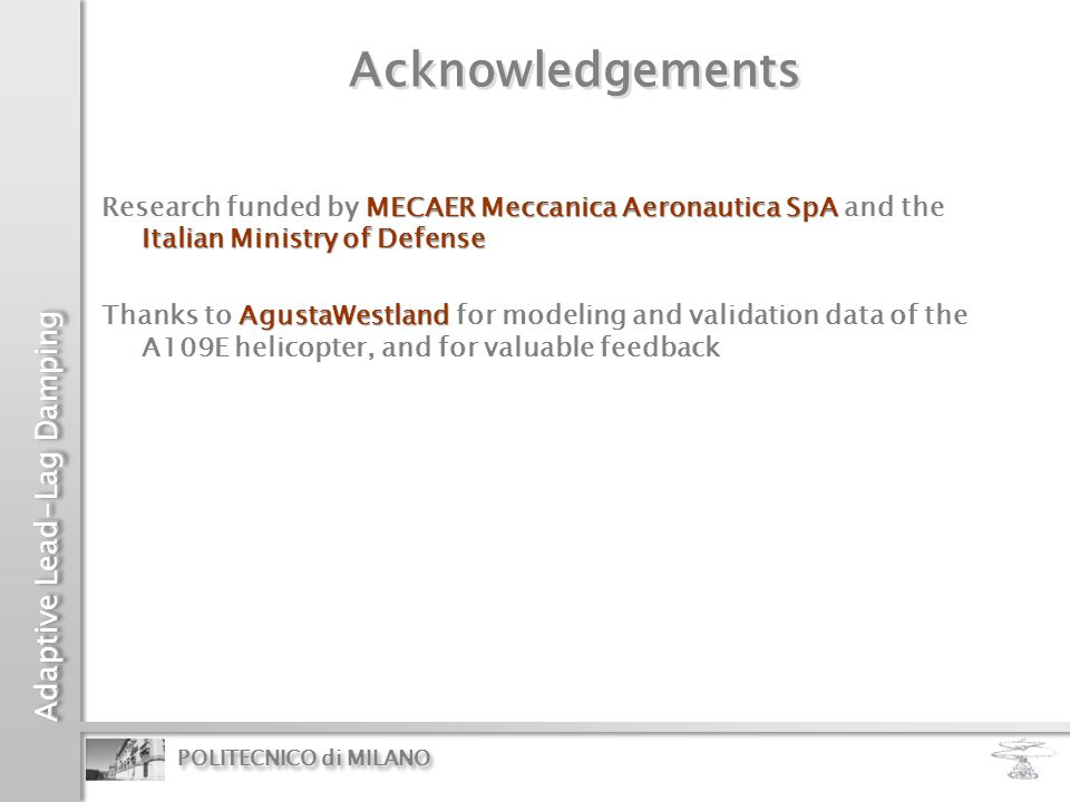 Adaptive Lead-Lag Damping POLITECNICO di MILANO Acknowledgements MECAER Meccanica Aeronautica SpA Italian Ministry of Defense Research funded by MECAE