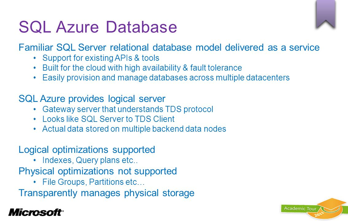 SQL Azure Database Familiar SQL Server relational database model delivered as a service Support for existing APIs & tools Built for the cloud with hig