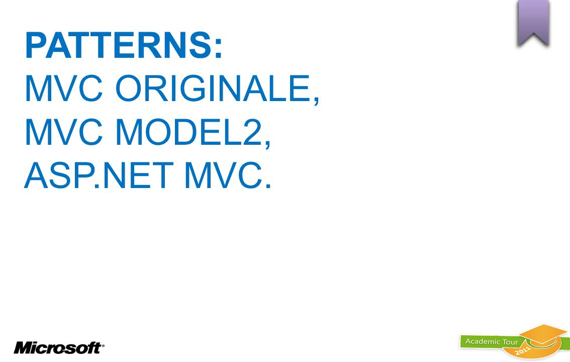PATTERNS: MVC ORIGINALE, MVC MODEL2, ASP.NET MVC.