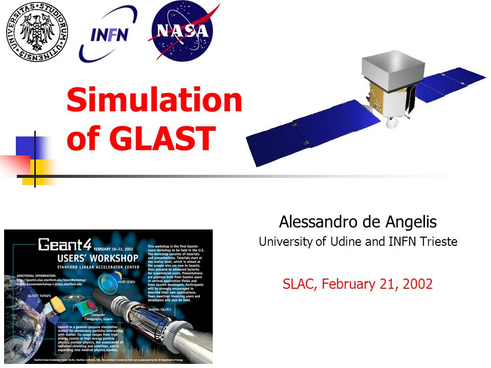 Simulation of GLAST Alessandro de Angelis University of Udine and INFN Trieste SLAC, February 21, 2002