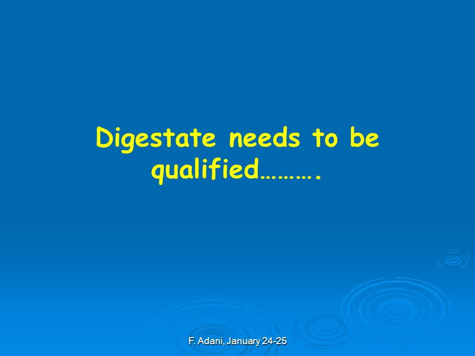 F. Adani, January 24-25 Digestate needs to be qualified……….