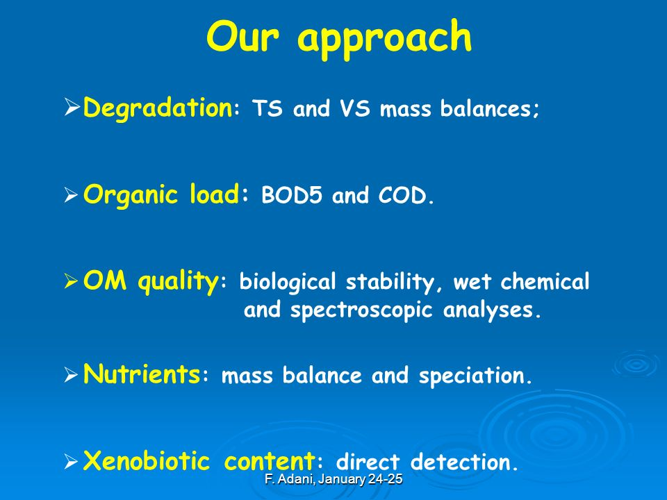 F. Adani, January 24-25 Degradation : TS and VS mass balances; Organic load: BOD5 and COD. OM quality : biological stability, wet chemical and spectro