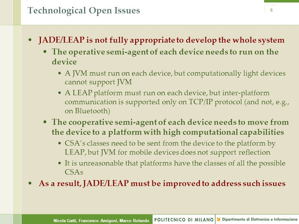 Nicola Gatti, Francesco Amigoni, Marco Rolando Technological Open Issues JADE/LEAP is not fully appropriate to develop the whole system The operative