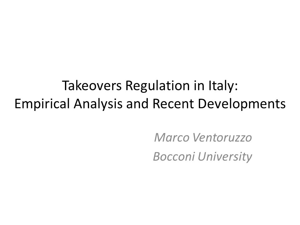 Takeovers Regulation in Italy: Empirical Analysis and Recent Developments Marco Ventoruzzo Bocconi University