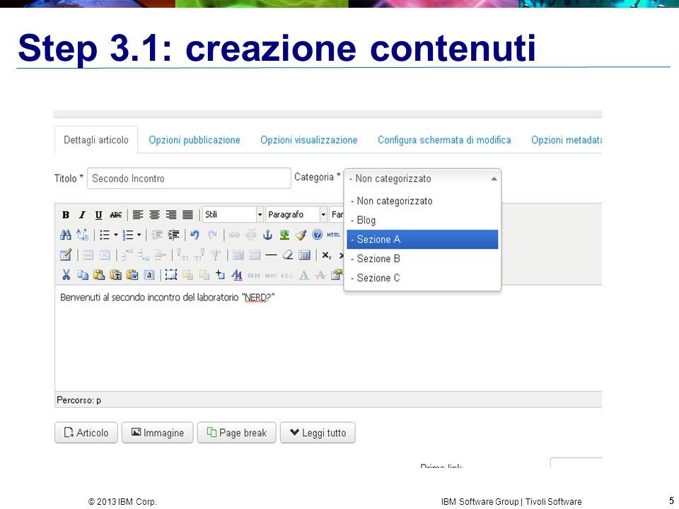 5 © 2013 IBM Corp. IBM Software Group | Tivoli Software Step 3.1: creazione contenuti