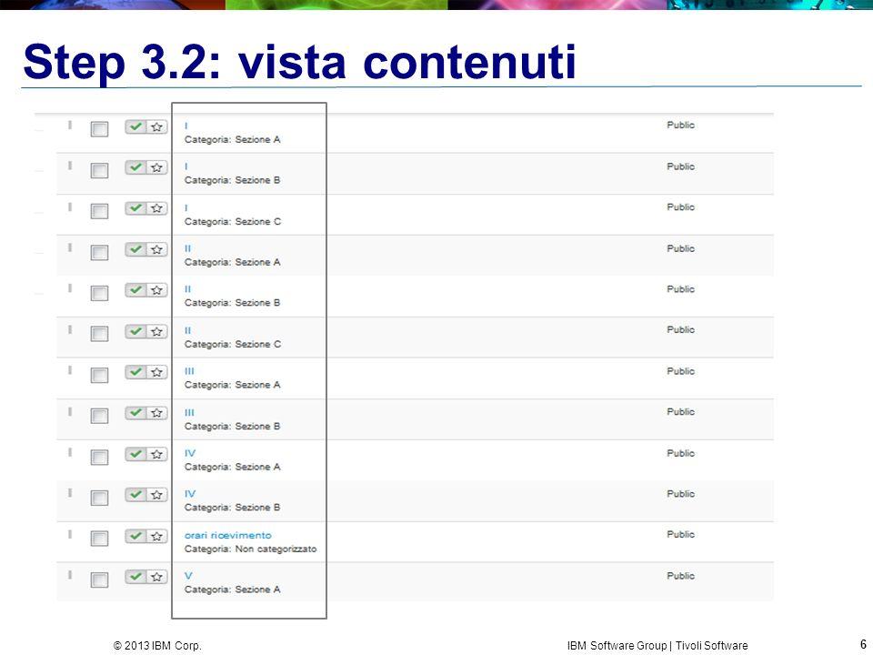 6 © 2013 IBM Corp. IBM Software Group | Tivoli Software Step 3.2: vista contenuti