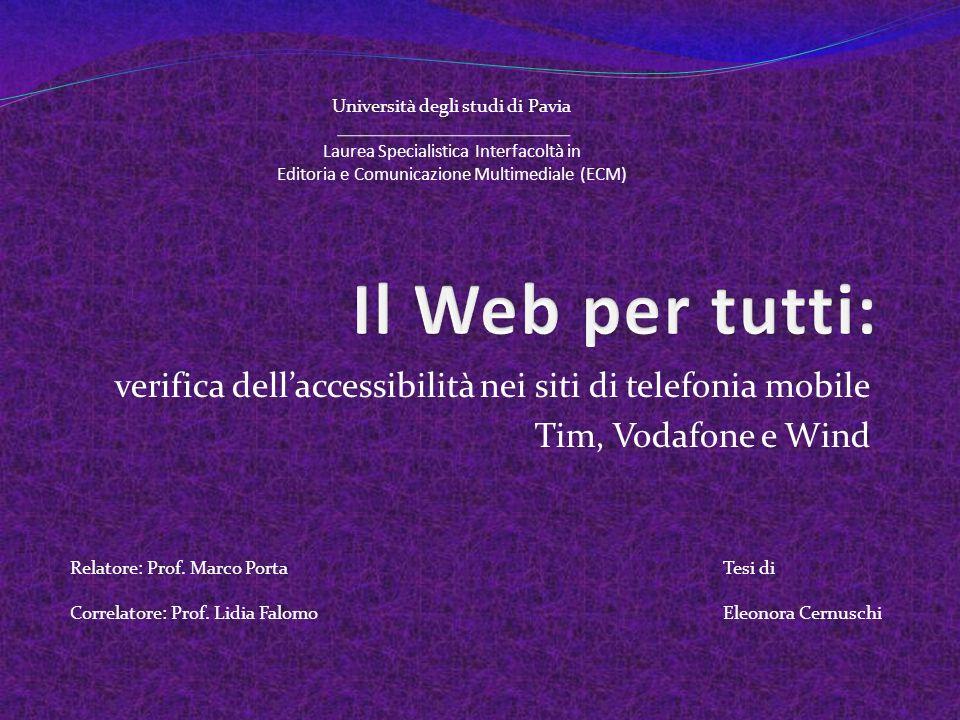 verifica dellaccessibilità nei siti di telefonia mobile Tim, Vodafone e Wind Relatore: Prof. Marco Porta Correlatore: Prof. Lidia Falomo Tesi di Eleon