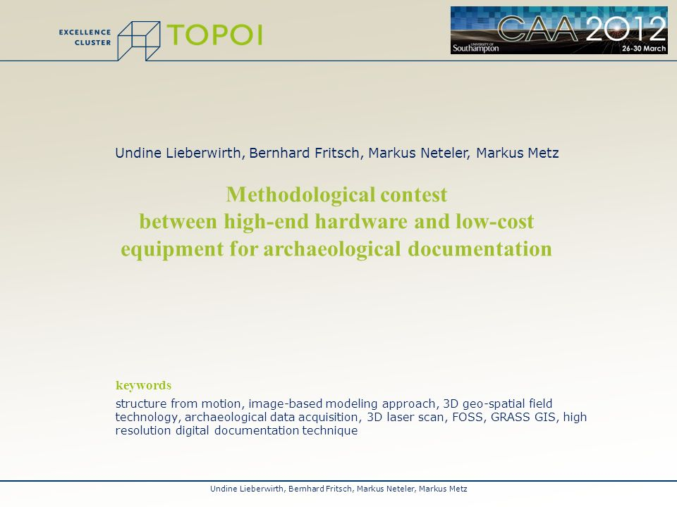 Undine Lieberwirth, Bernhard Fritsch, Markus Neteler, Markus Metz Methodological contest between high-end hardware and low-cost equipment for archaeol