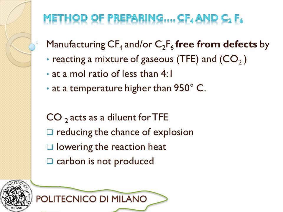 POLITECNICO DI MILANO Manufacturing CF 4 and/or C 2 F 6 free from defects by reacting a mixture of gaseous (TFE) and (CO 2 ) at a mol ratio of less than 4:1 at a temperature higher than 950° C.