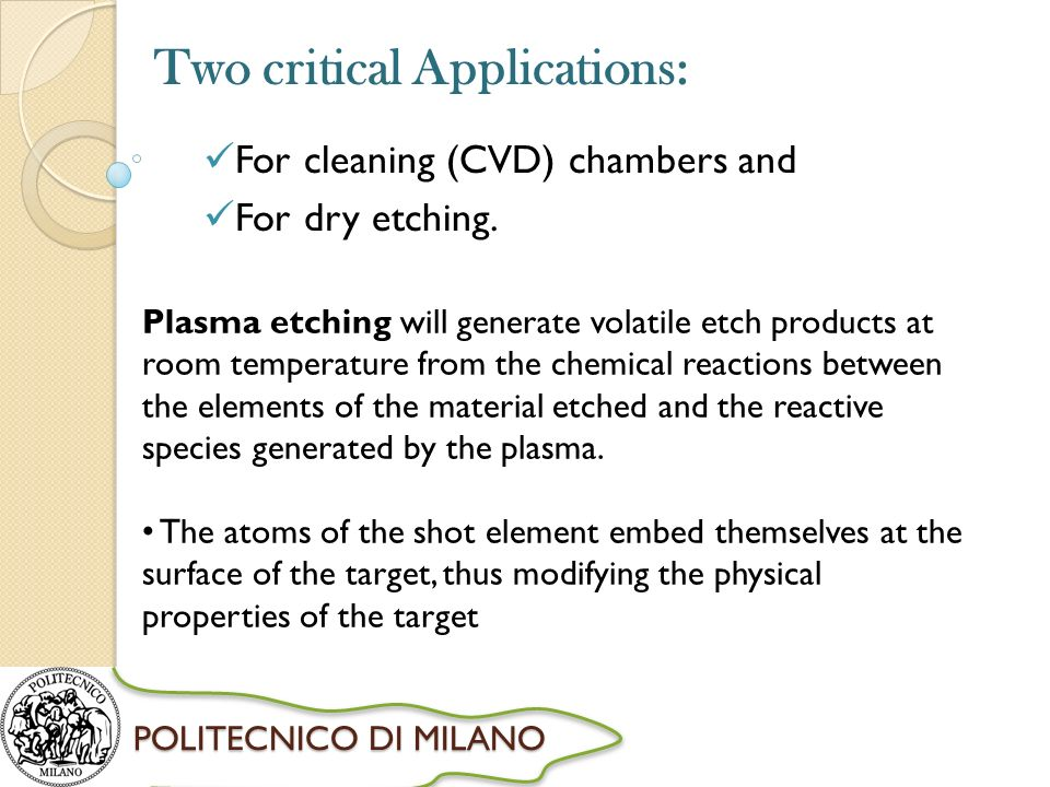 POLITECNICO DI MILANO Two critical Applications: For cleaning (CVD) chambers and For dry etching.