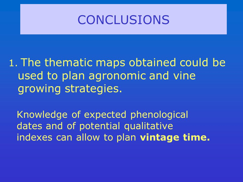 CONCLUSIONS 1. The thematic maps obtained could be used to plan agronomic and vine growing strategies. Knowledge of expected phenological dates and of