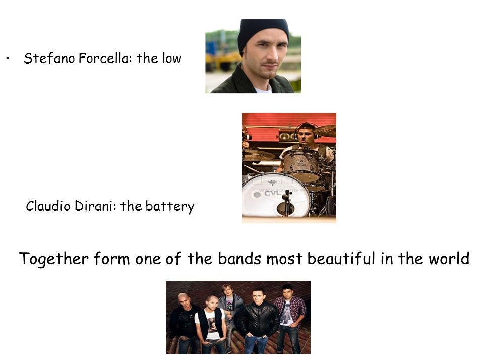 Stefano Forcella: the low Claudio Dirani: the battery Together form one of the bands most beautiful in the world