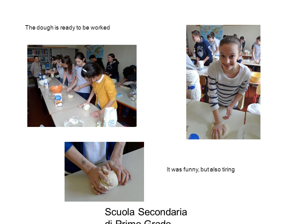Scuola Secondaria di Primo Grado Donato Bramante , Vigevano The dough is ready to be worked It was funny, but also tiring