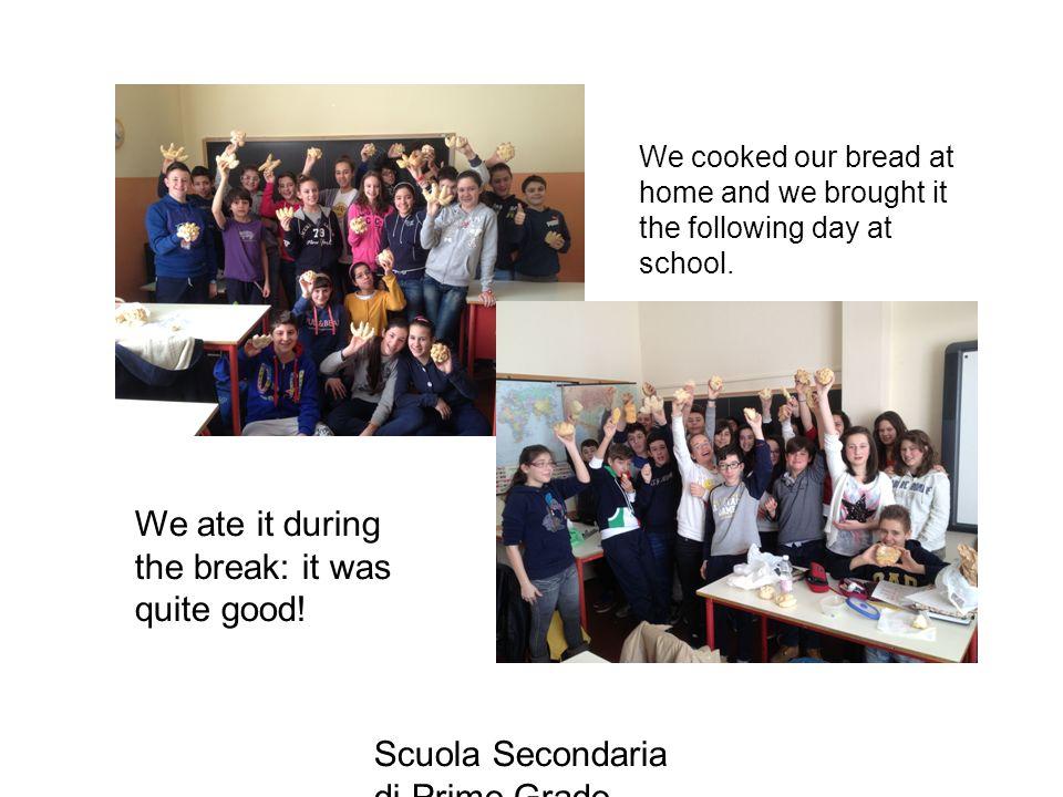 Scuola Secondaria di Primo Grado Donato Bramante , Vigevano We cooked our bread at home and we brought it the following day at school.