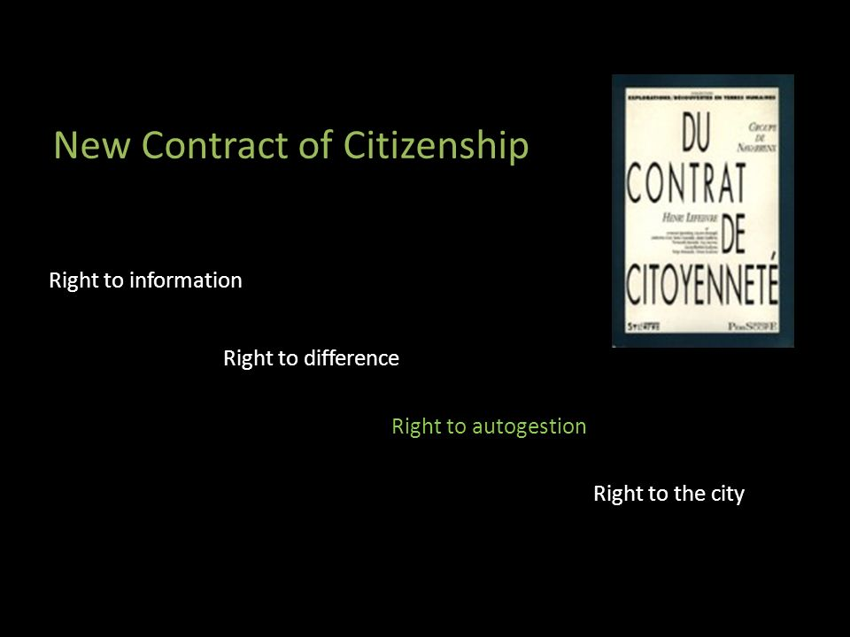 New Contract of Citizenship Right to information Right to the city Right to difference Right to autogestion
