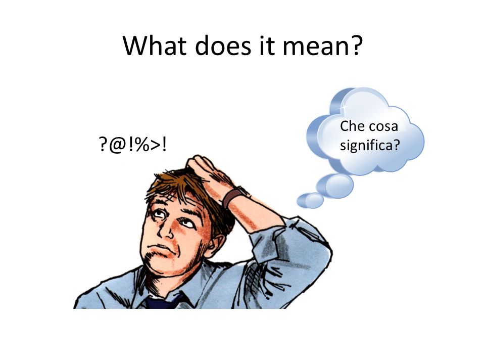 What does it mean? Che cosa significa? ?@!%>!