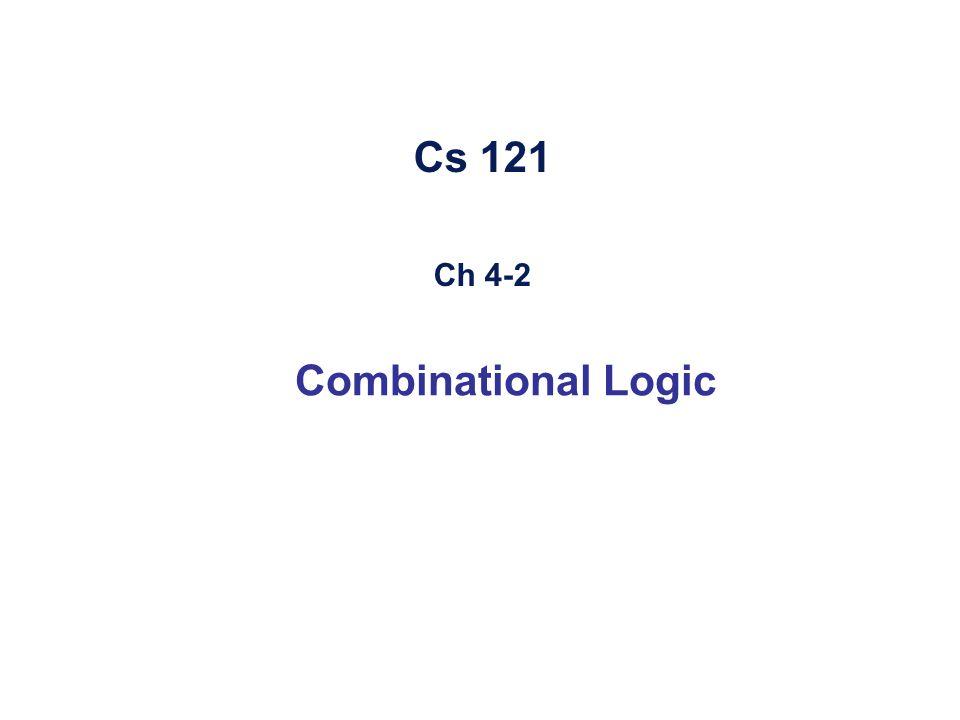 Cs 121 Ch 4-2 Combinational Logic