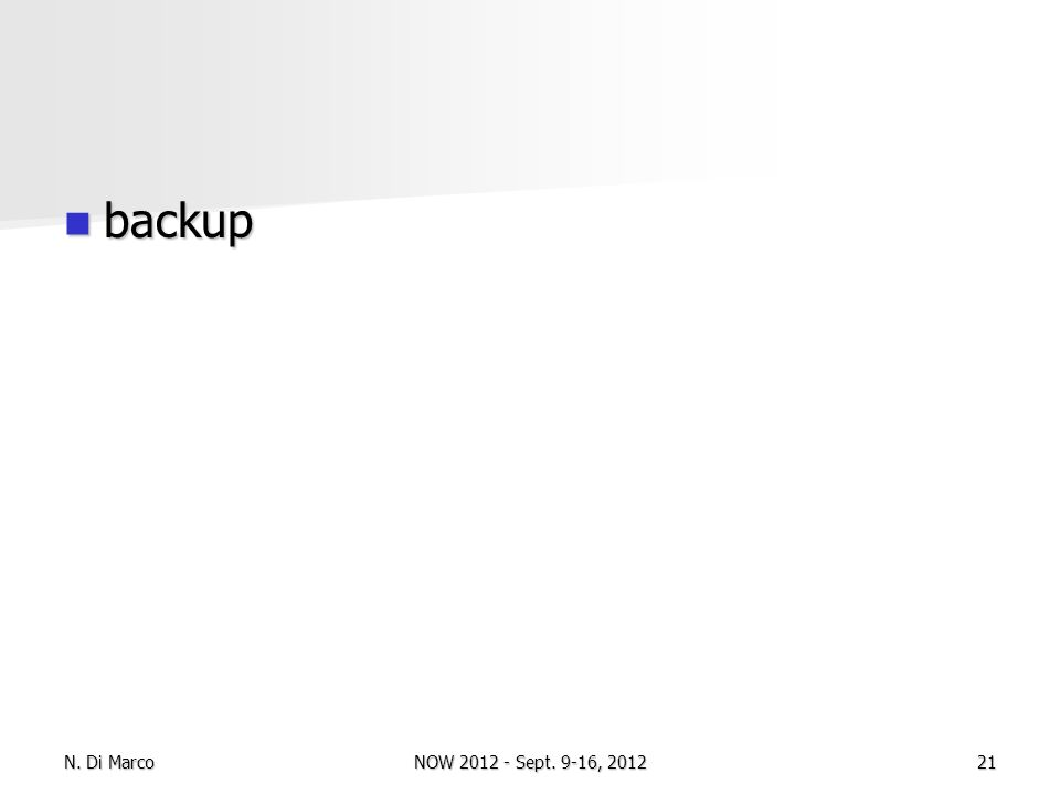 backup backup N. Di Marco21NOW 2012 - Sept. 9-16, 2012
