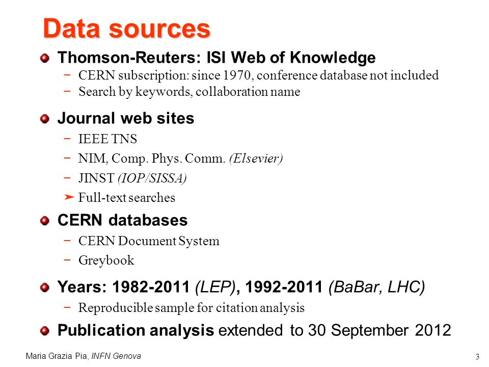Maria Grazia Pia, INFN Genova 3 Data sources Thomson-Reuters: ISI Web of Knowledge CERN subscription: since 1970, conference database not included Search by keywords, collaboration name Journal web sites IEEE TNS NIM, Comp.