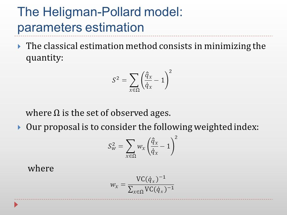The Heligman-Pollard model: parameters estimation The classical estimation method consists in minimizing the quantity: where Ω is the set of observed