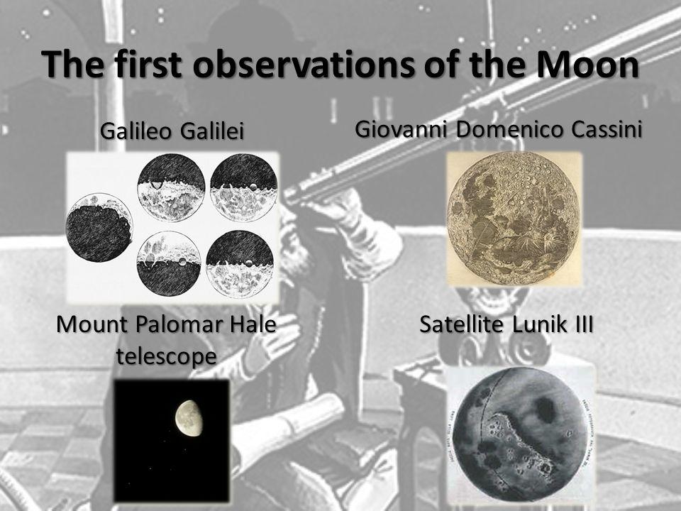 The first observations of the Moon Galileo Galilei Mount Palomar Hale telescope Giovanni Domenico Cassini Satellite Lunik III