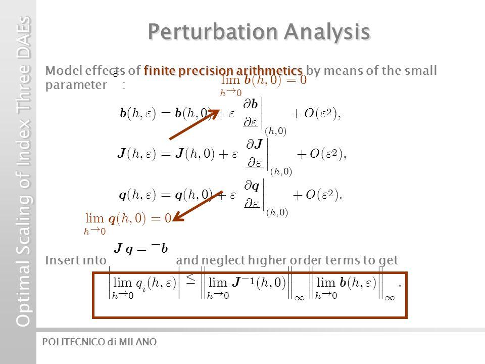 Optimal Scaling of Index Three DAEs POLITECNICO di MILANO finite precision arithmetics Model effects of finite precision arithmetics by means of the small parameter : Perturbation Analysis ¯ ¯ ¯ ¯ l i m h .