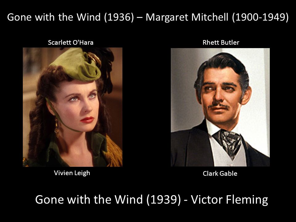 Gone with the Wind (1936) – Margaret Mitchell (1900-1949) Gone with the Wind (1939) - Victor Fleming Vivien Leigh Clark Gable Scarlett O Hara Rhett Butler