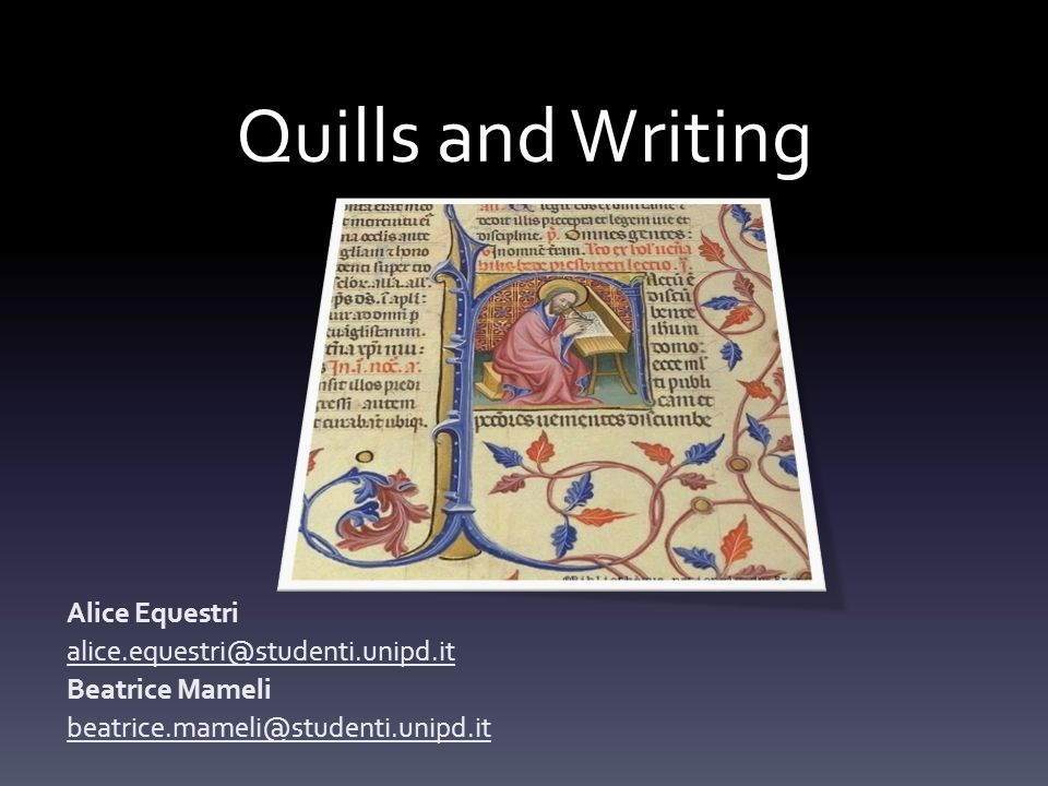 Quills and Writing Alice Equestri alice.equestri@studenti.unipd.it Beatrice Mameli beatrice.mameli@studenti.unipd.it