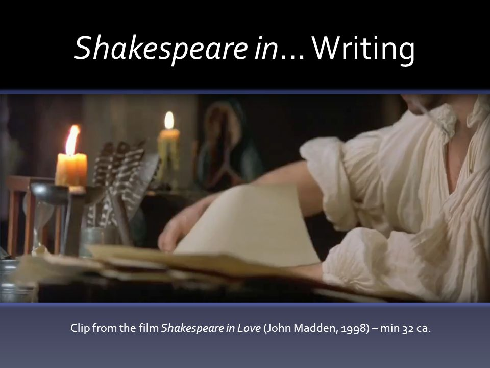 Shakespeare in… Writing Clip from the film Shakespeare in Love (John Madden, 1998) – min 32 ca.