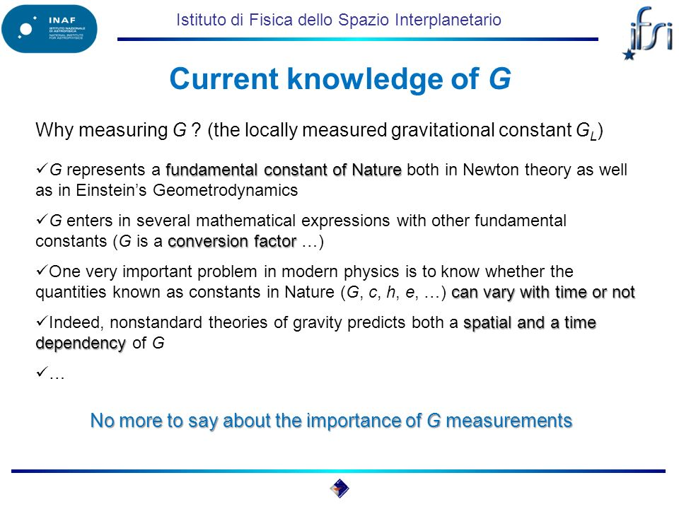 Istituto di Fisica dello Spazio Interplanetario Why measuring G .