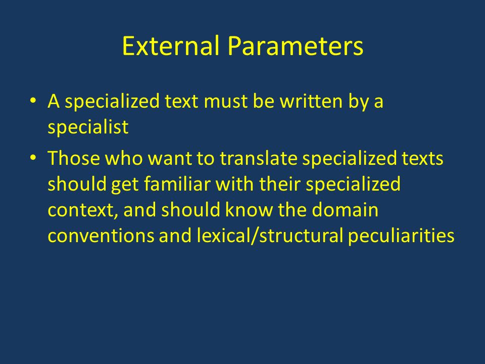 Internal Parameters Formal structure Knowledge structure Linguistic structure: Morphological level Lexical level Syntactic level Textual level Specialized texts are precise, more concise, and more systematic.