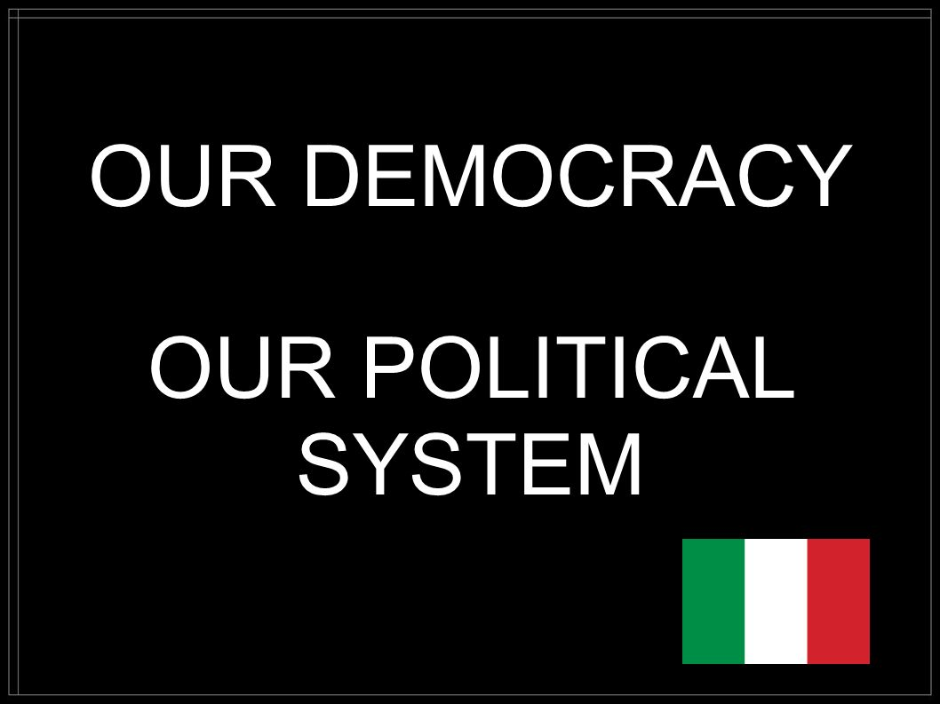 OUR DEMOCRACY OUR POLITICAL SYSTEM