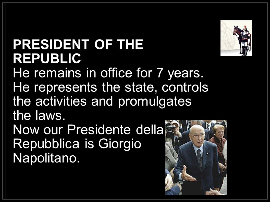 PRESIDENT OF THE REPUBLIC He remains in office for 7 years.