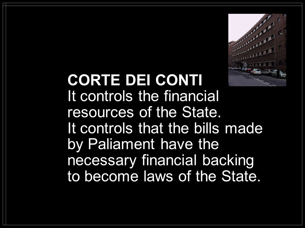 CORTE DEI CONTI It controls the financial resources of the State.