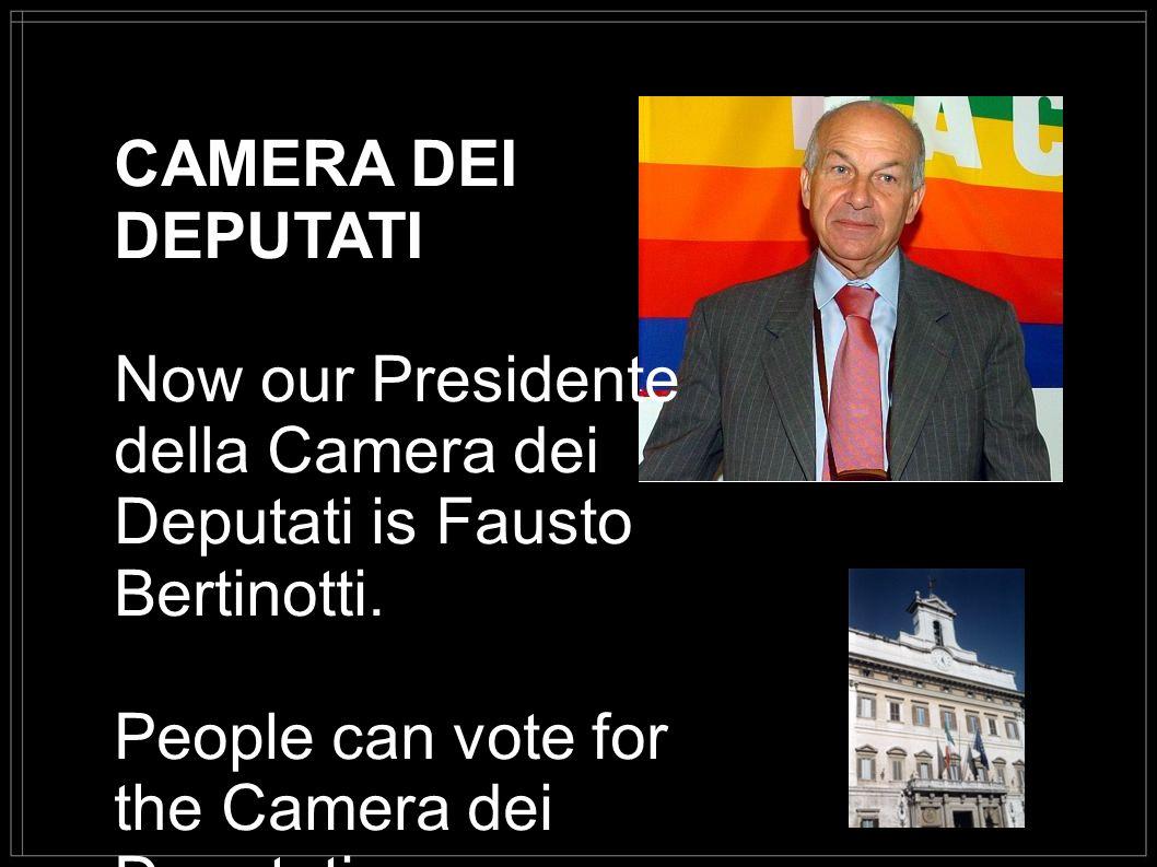 CAMERA DEI DEPUTATI Now our Presidente della Camera dei Deputati is Fausto Bertinotti. People can vote for the Camera dei Deputati from the age of 18.