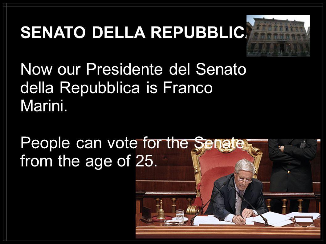 SENATO DELLA REPUBBLICA Now our Presidente del Senato della Repubblica is Franco Marini. People can vote for the Senate from the age of 25.