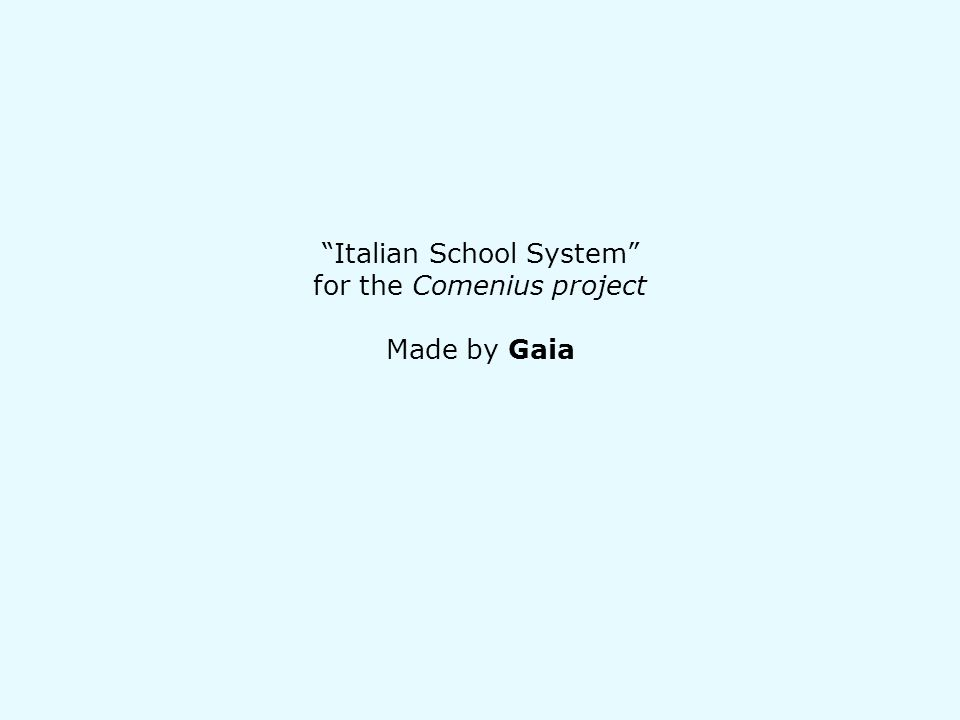 Italian School System for the Comenius project Made by Gaia