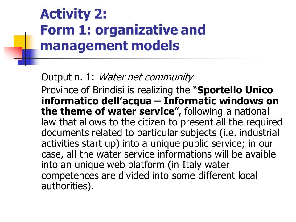 Activity 2: Form 1: organizative and management models Output n. 1: Water net community Province of Brindisi is realizing the Sportello Unico informat