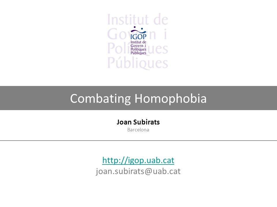 Combating Homophobia http://igop.uab.cat http://igop.uab.cat joan.subirats@uab.cat Joan Subirats Barcelona