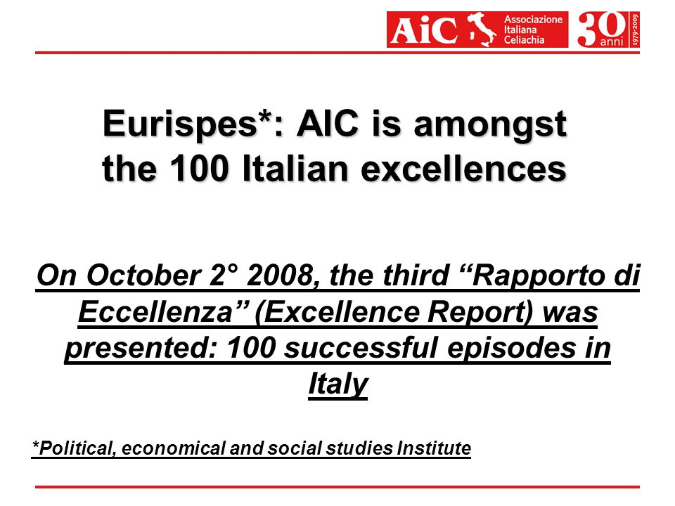 Eurispes*: AIC is amongst the 100 Italian excellences On October 2° 2008, the third Rapporto di Eccellenza (Excellence Report) was presented: 100 succ