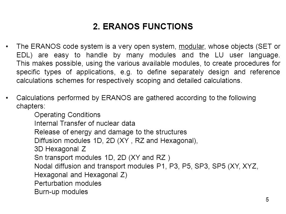 5 2. ERANOS FUNCTIONS The ERANOS code system is a very open system, modular, whose objects (SET or EDL) are easy to handle by many modules and the LU