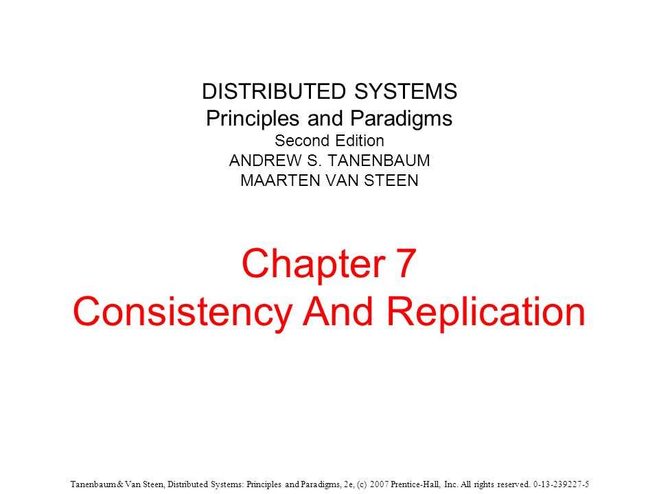 Tanenbaum & Van Steen, Distributed Systems: Principles and Paradigms, 2e, (c) 2007 Prentice-Hall, Inc. All rights reserved. 0-13-239227-5 DISTRIBUTED