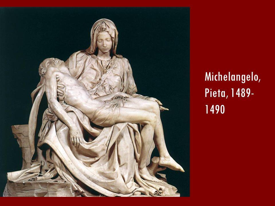 Michelangelo, Pieta, 1489- 1490