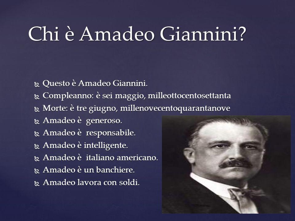 Questo è Amadeo Giannini. Questo è Amadeo Giannini. Compleanno: è sei maggio, milleottocentosettanta Compleanno: è sei maggio, milleottocentosettanta