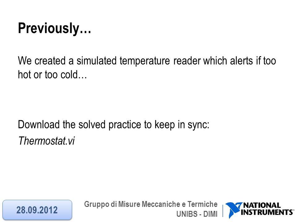 Gruppo di Misure Meccaniche e Termiche UNIBS - DIMI Previously… We created a simulated temperature reader which alerts if too hot or too cold… Downloa