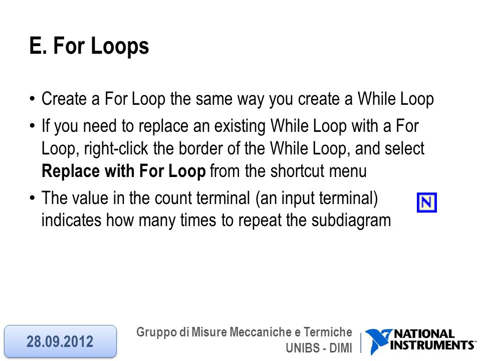 Gruppo di Misure Meccaniche e Termiche UNIBS - DIMI E. For Loops Create a For Loop the same way you create a While Loop If you need to replace an exis