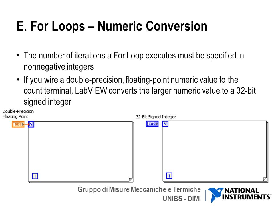 Gruppo di Misure Meccaniche e Termiche UNIBS - DIMI E. For Loops – Numeric Conversion The number of iterations a For Loop executes must be specified i