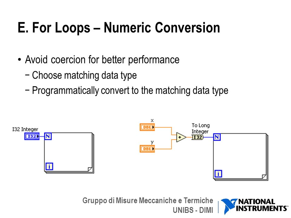 Gruppo di Misure Meccaniche e Termiche UNIBS - DIMI E. For Loops – Numeric Conversion Avoid coercion for better performance Choose matching data type